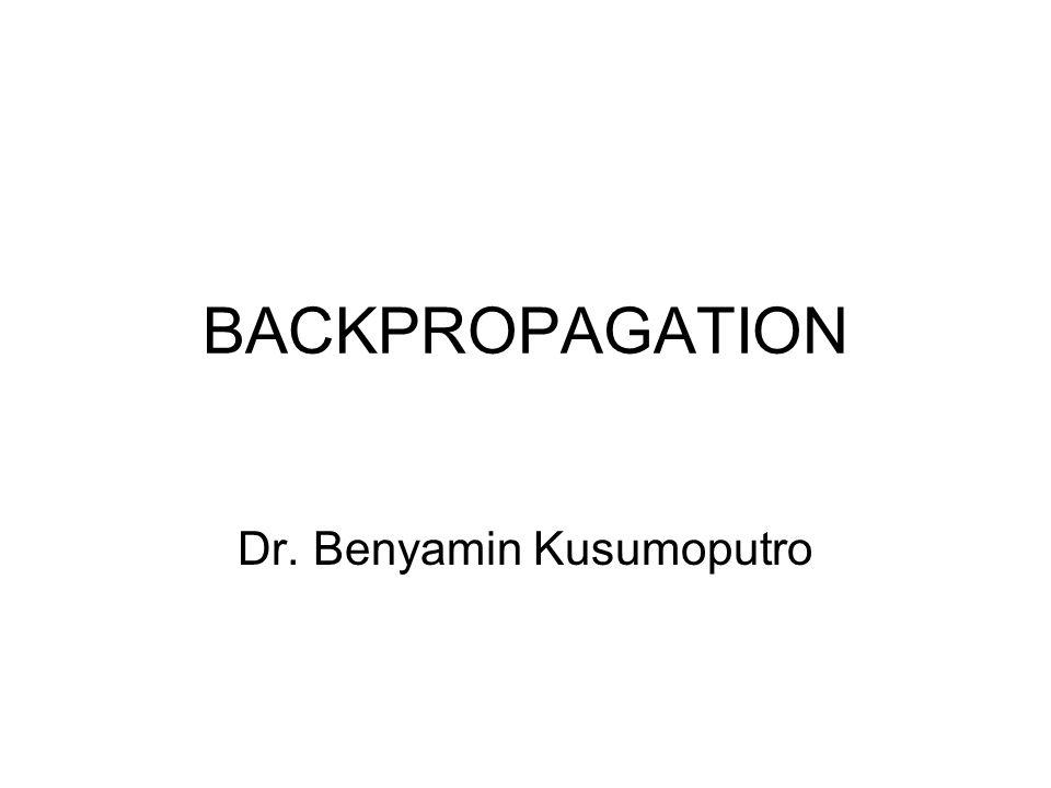 BACKPROPAGATION Dr. Benyamin Kusumoputro