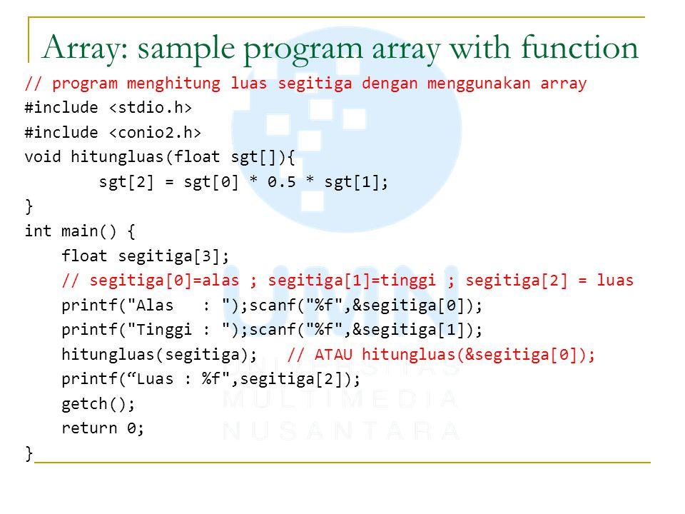 Array: sample program array with function // program menghitung luas segitiga dengan menggunakan array #include void hitungluas(float sgt[]){ sgt[2] =