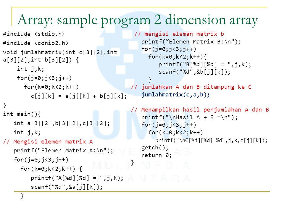 Array: sample program 2 dimension array #include void jumlahmatrix(int c[3][2],int a[3][2],int b[3][2]) { int j,k; for(j=0;j<3;j++) for(k=0;k<2;k++) c