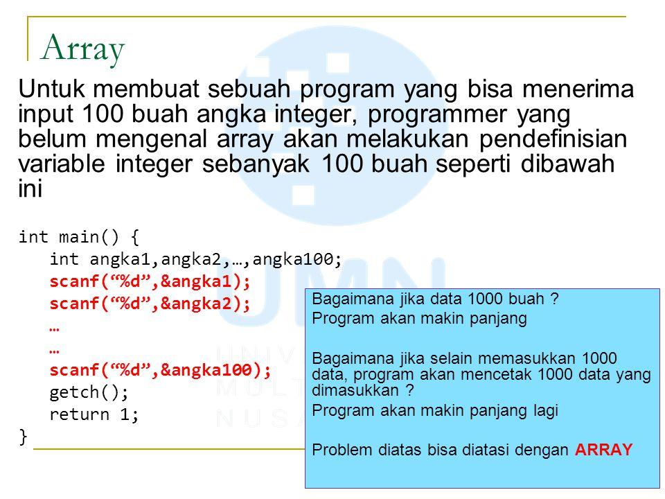 Array Untuk membuat sebuah program yang bisa menerima input 100 buah angka integer, programmer yang belum mengenal array akan melakukan pendefinisian