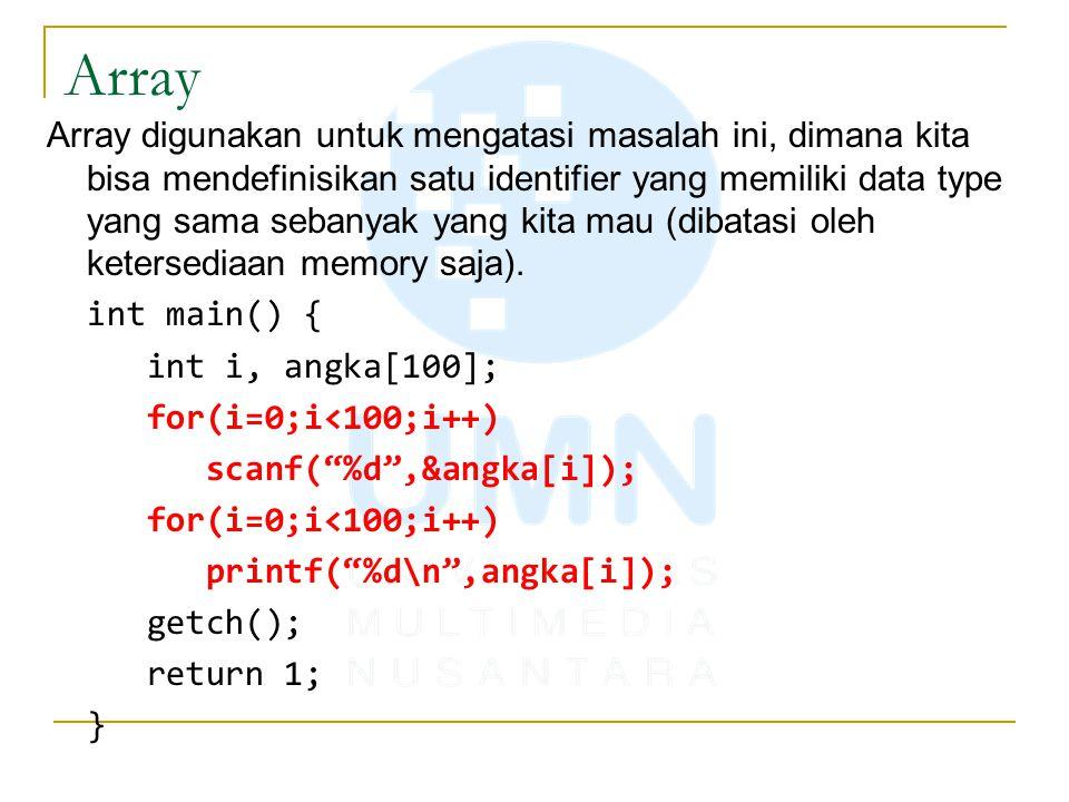 Array Array digunakan untuk mengatasi masalah ini, dimana kita bisa mendefinisikan satu identifier yang memiliki data type yang sama sebanyak yang kit