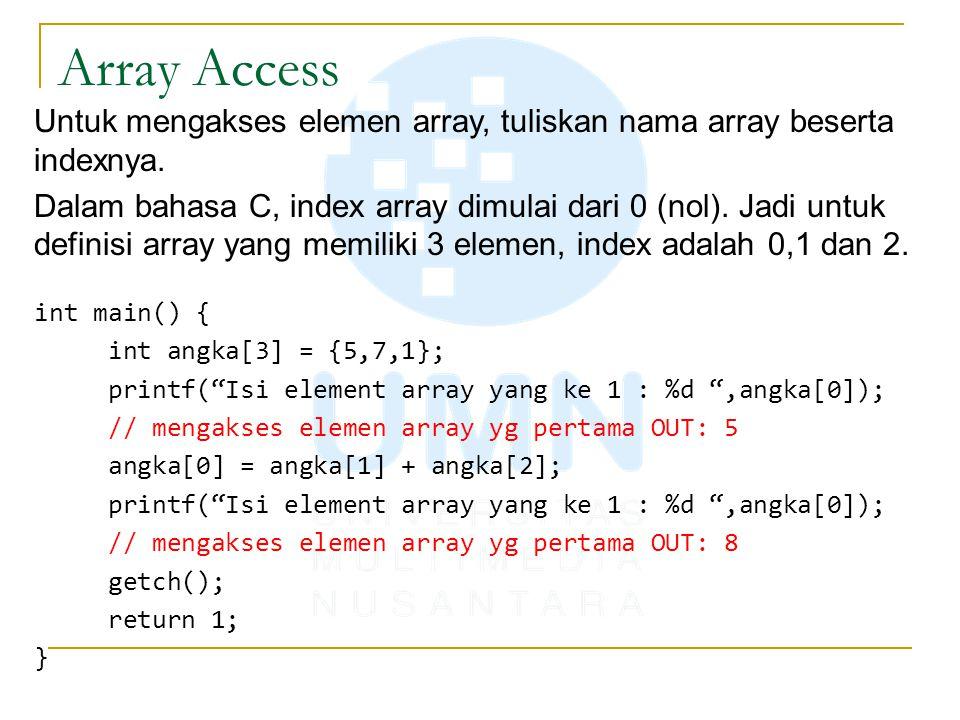 Array Access Untuk mengakses elemen array, tuliskan nama array beserta indexnya. Dalam bahasa C, index array dimulai dari 0 (nol). Jadi untuk definisi