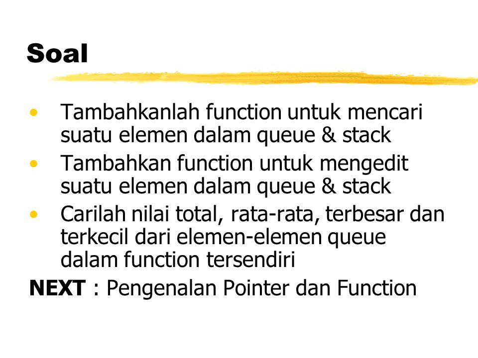 Soal Tambahkanlah function untuk mencari suatu elemen dalam queue & stack Tambahkan function untuk mengedit suatu elemen dalam queue & stack Carilah n