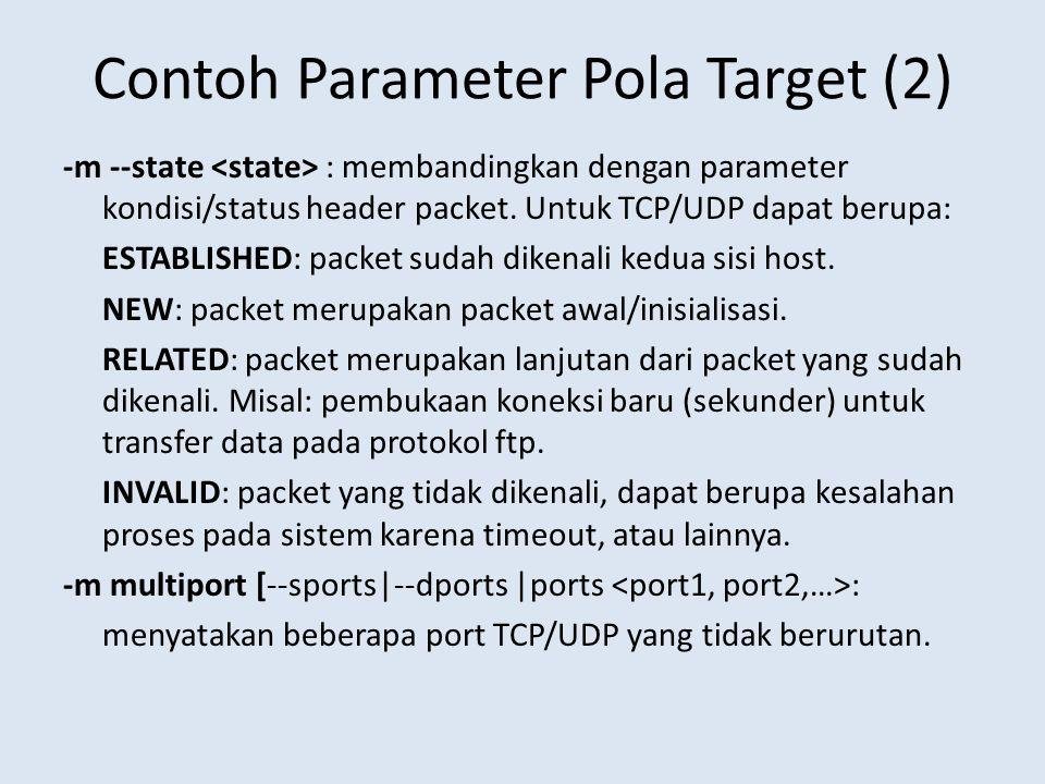 Contoh Parameter Pola Target (2) -m --state : membandingkan dengan parameter kondisi/status header packet.