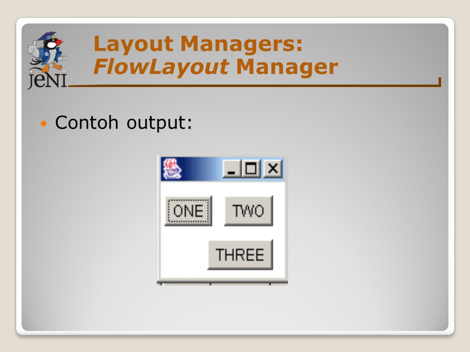 Layout Managers: FlowLayout Manager Contoh output: