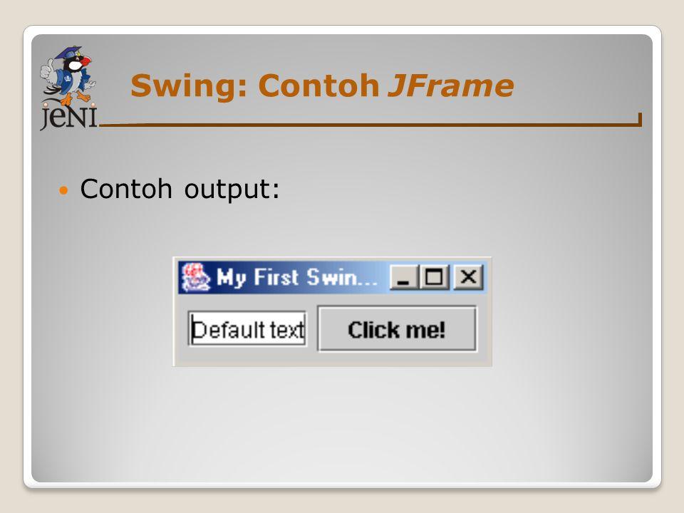 Swing: Contoh JFrame Contoh output: