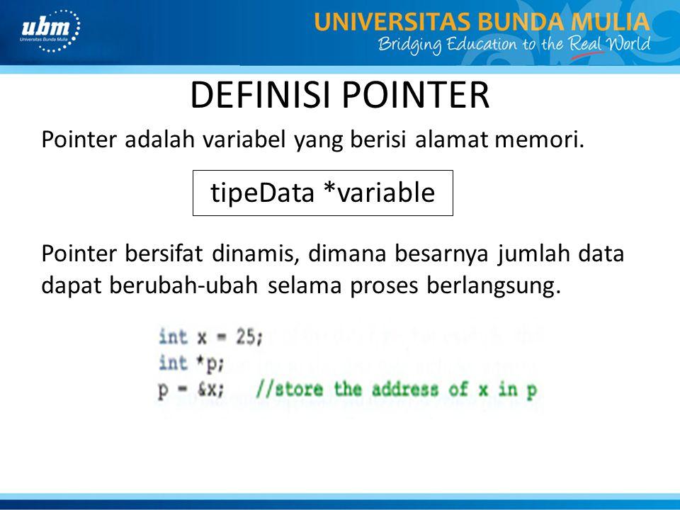 DEFINISI POINTER Pointer adalah variabel yang berisi alamat memori. Pointer bersifat dinamis, dimana besarnya jumlah data dapat berubah-ubah selama pr