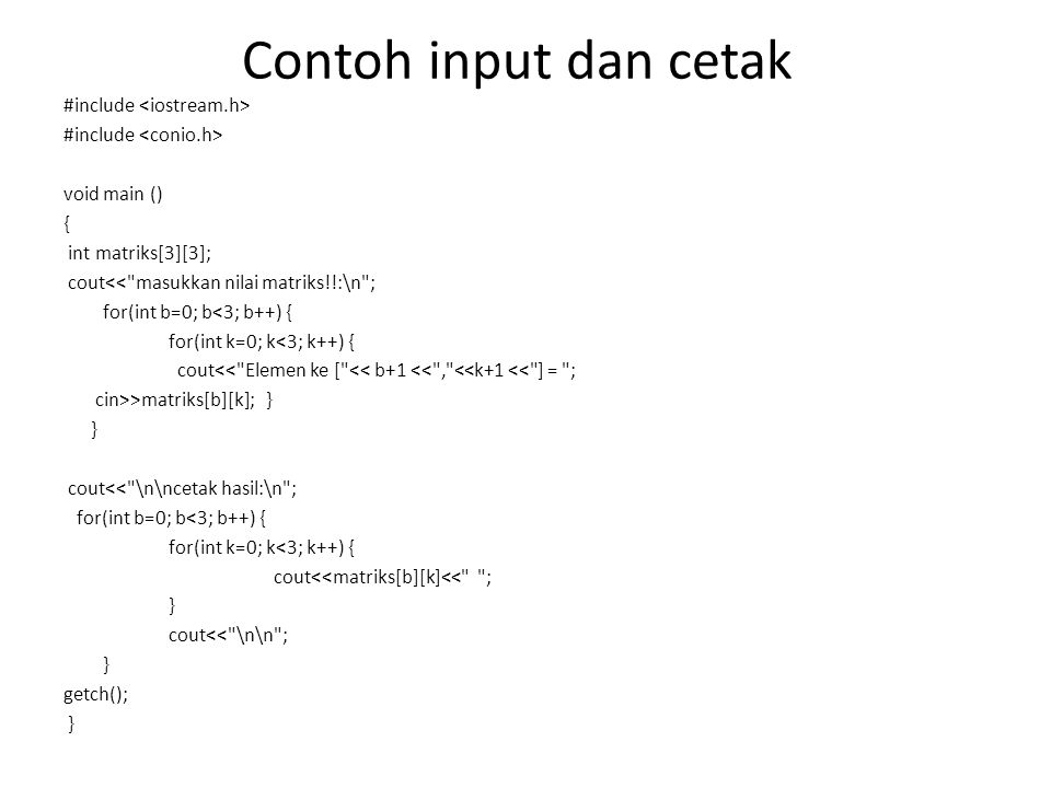 Contoh input dan cetak #include void main () { int matriks[3][3]; cout<<