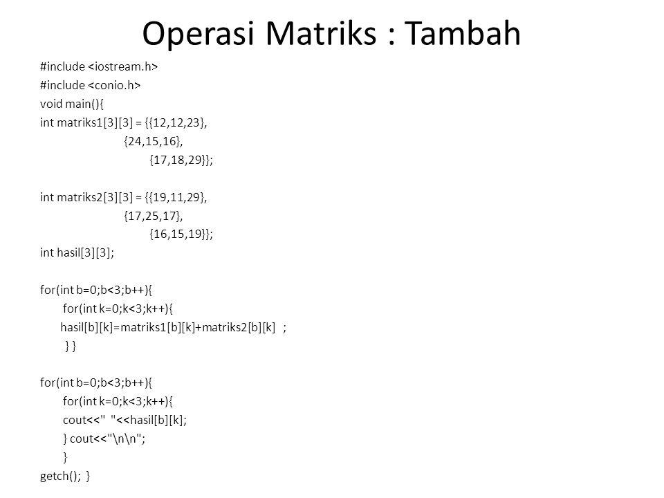 Operasi Matriks : Tambah #include void main(){ int matriks1[3][3] = {{12,12,23}, {24,15,16}, {17,18,29}}; int matriks2[3][3] = {{19,11,29}, {17,25,17}