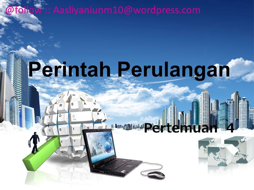 Perintah Perulangan Pertemuan 4 @follow :: Aasliyaniunm10@wordpress.com