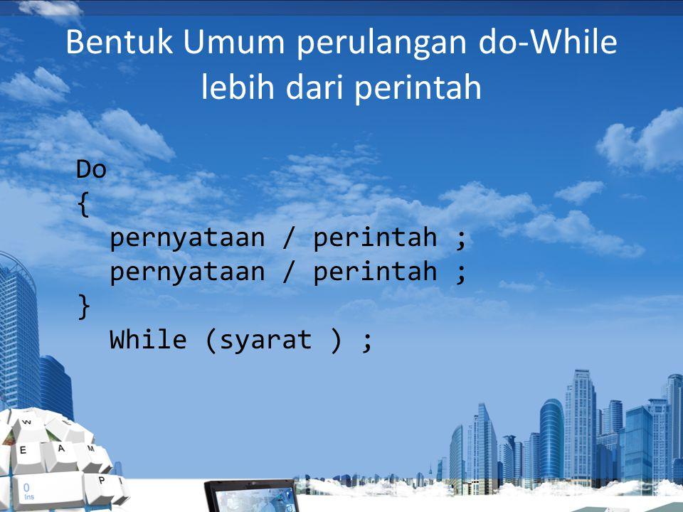 Bentuk Umum perulangan do-While Do pernyataan / perintah ; While (syarat ) ;