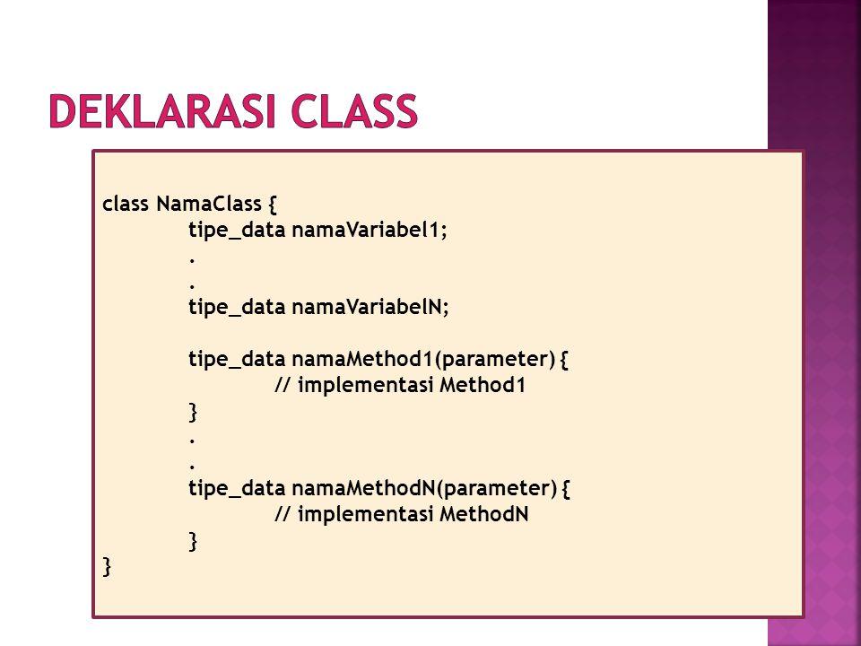 class NamaClass { tipe_data namaVariabel1;. tipe_data namaVariabelN; tipe_data namaMethod1(parameter) { // implementasi Method1 }. tipe_data namaMetho