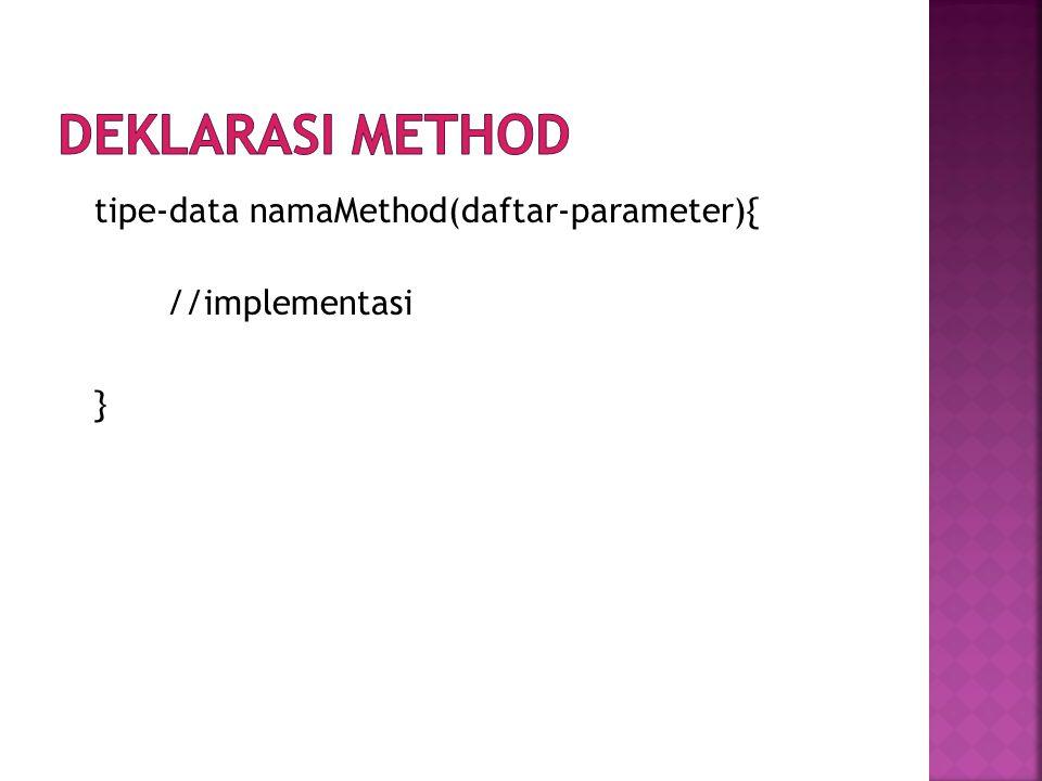 tipe-data namaMethod(daftar-parameter){ //implementasi }