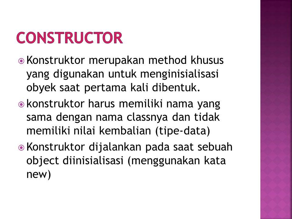  Konstruktor merupakan method khusus yang digunakan untuk menginisialisasi obyek saat pertama kali dibentuk.  konstruktor harus memiliki nama yang s