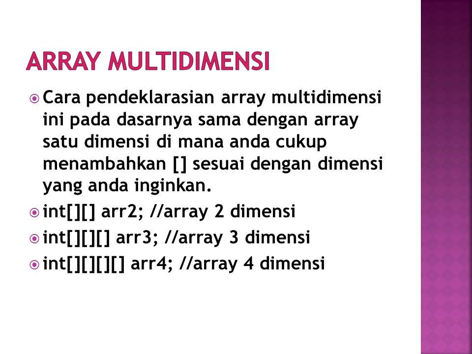  Cara pendeklarasian array multidimensi ini pada dasarnya sama dengan array satu dimensi di mana anda cukup menambahkan [] sesuai dengan dimensi yang
