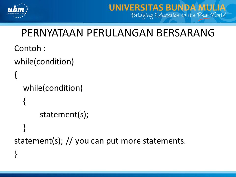 PERNYATAAN PERULANGAN BERSARANG Contoh : while(condition) { while(condition) { statement(s); } statement(s); // you can put more statements. }