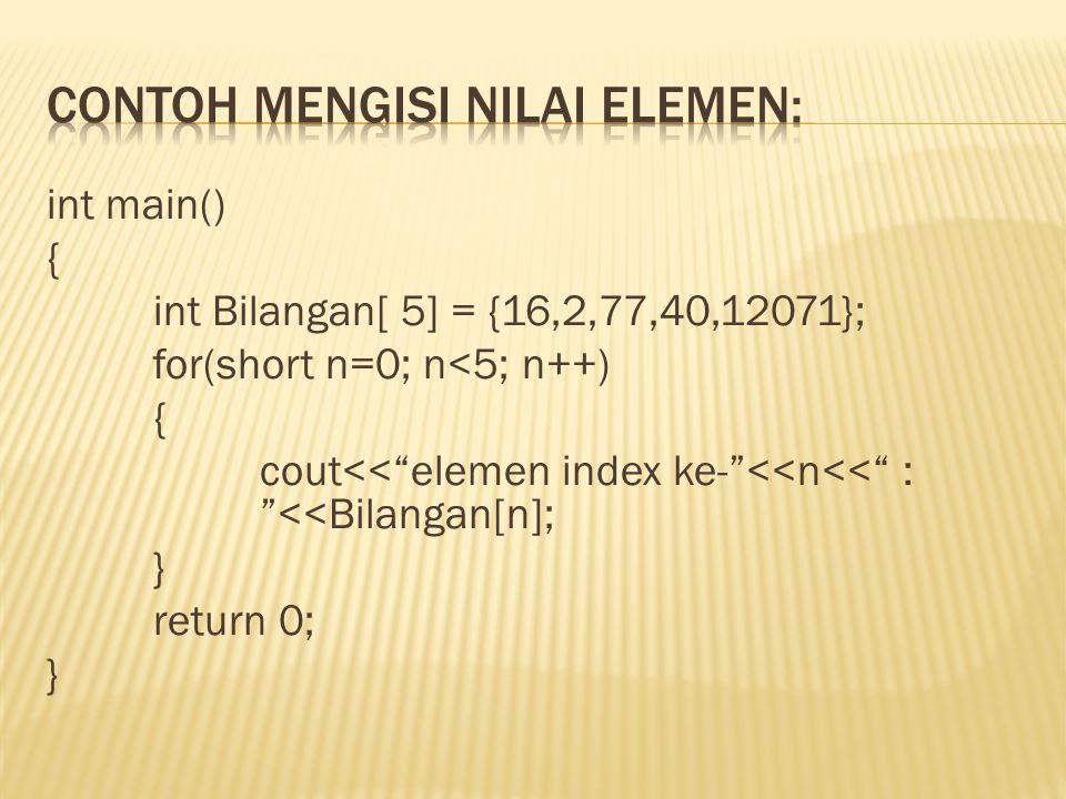 void main() { int Bilangan [5] = {16, 2, 77, 40}; short n; int result=0; for(n=0; n<5; n++) { result +=Bilangan[n]; } cout<<result; }