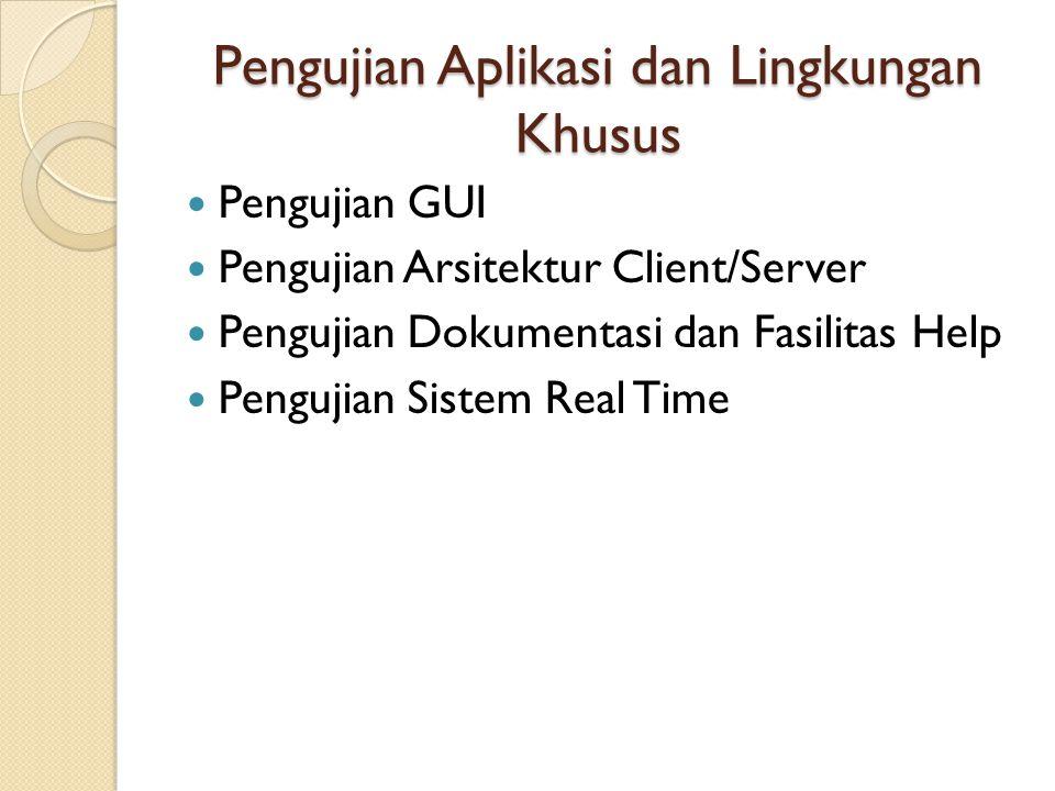 Pengujian Aplikasi dan Lingkungan Khusus Pengujian GUI Pengujian Arsitektur Client/Server Pengujian Dokumentasi dan Fasilitas Help Pengujian Sistem Re