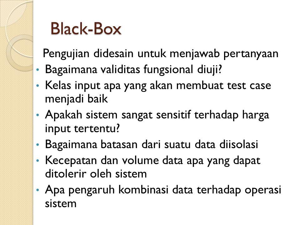 Black-Box Pengujian didesain untuk menjawab pertanyaan Bagaimana validitas fungsional diuji? Kelas input apa yang akan membuat test case menjadi baik