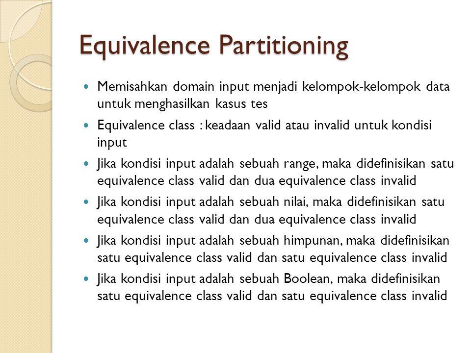 Equivalence Partitioning Memisahkan domain input menjadi kelompok-kelompok data untuk menghasilkan kasus tes Equivalence class : keadaan valid atau in