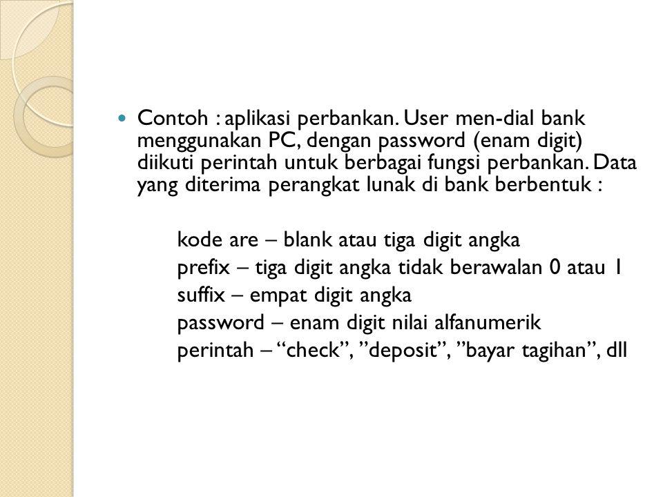 Contoh : aplikasi perbankan. User men-dial bank menggunakan PC, dengan password (enam digit) diikuti perintah untuk berbagai fungsi perbankan. Data ya