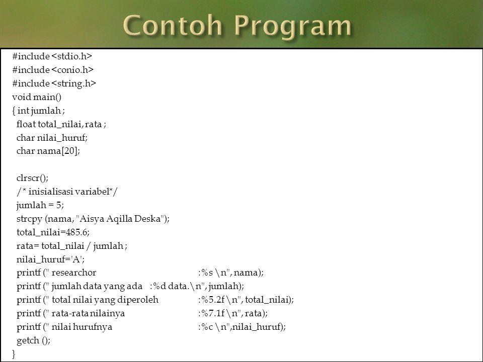 #include void main() { int jumlah ; float total_nilai, rata ; char nilai_huruf; char nama[20]; clrscr(); /* inisialisasi variabel*/ jumlah = 5; strcpy