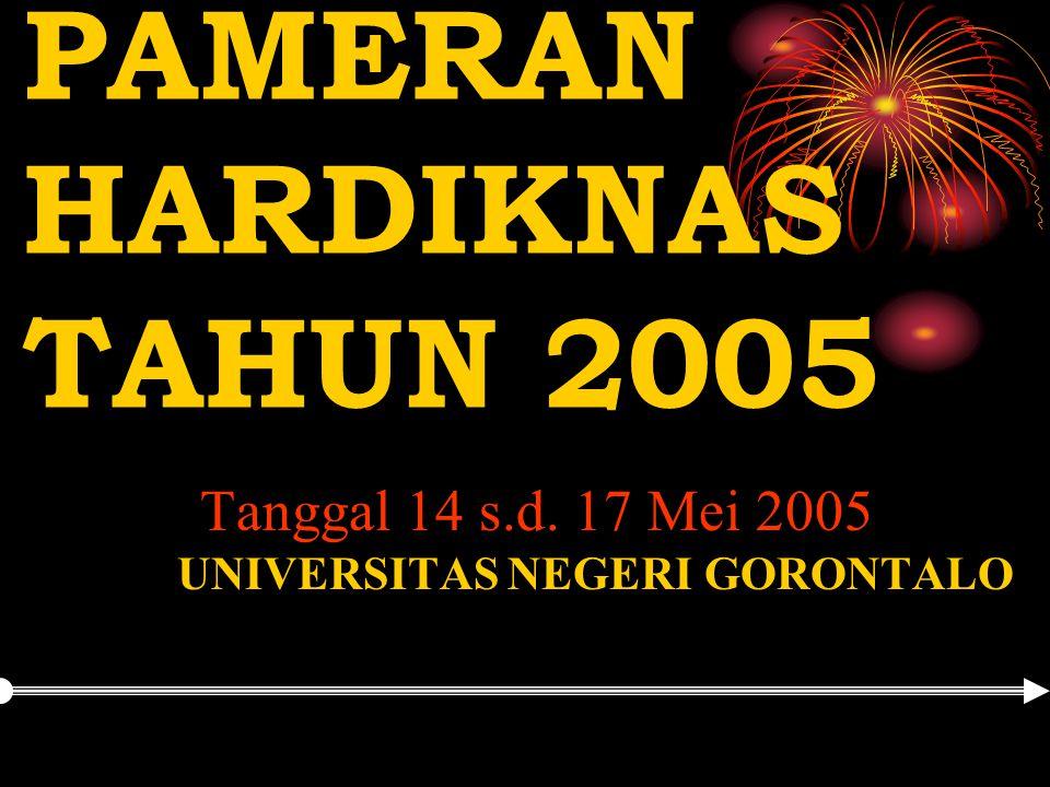 PAMERAN HARDIKNAS TAHUN 2005 Tanggal 14 s.d. 17 Mei 2005 UNIVERSITAS NEGERI GORONTALO
