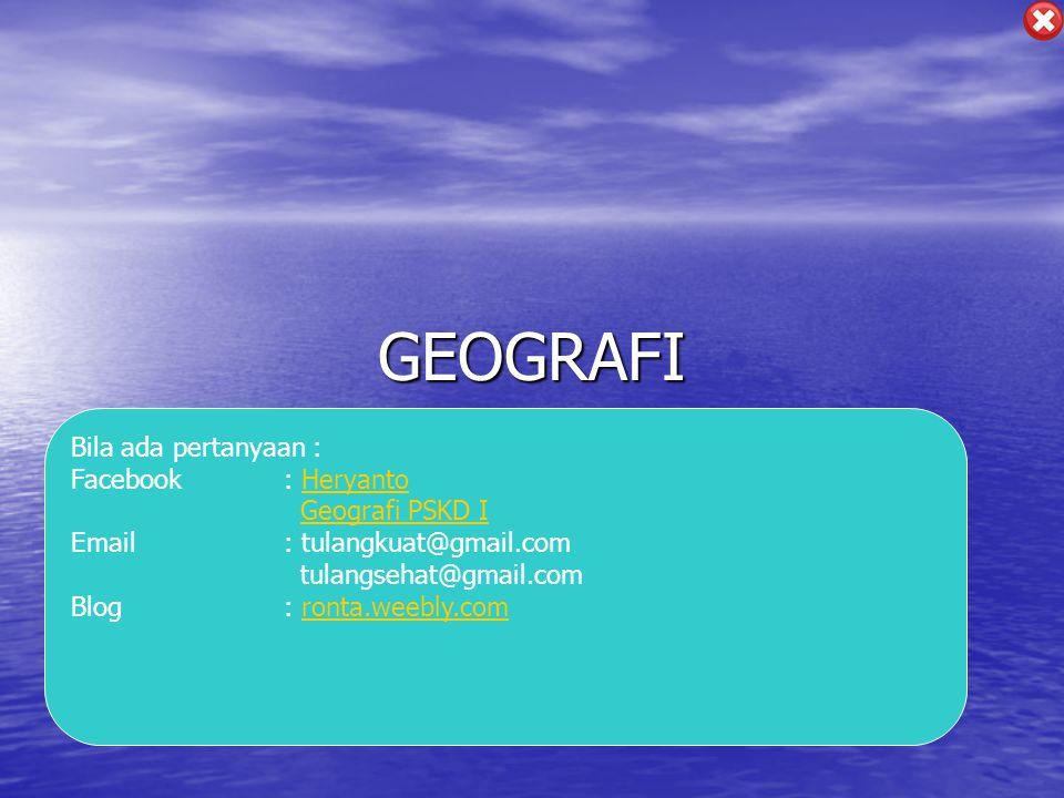 GEOGRAFI Bila ada pertanyaan : Facebook : HeryantoHeryanto Geografi PSKD I Email: tulangkuat@gmail.com tulangsehat@gmail.com Blog: ronta.weebly.comron