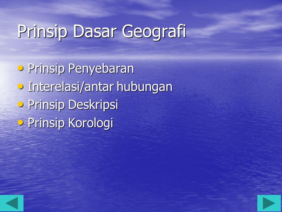 Prinsip Dasar Geografi Prinsip Penyebaran Prinsip Penyebaran Interelasi/antar hubungan Interelasi/antar hubungan Prinsip Deskripsi Prinsip Deskripsi P