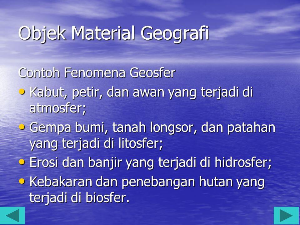 Objek Material Geografi Contoh Fenomena Geosfer Kabut, petir, dan awan yang terjadi di atmosfer; Kabut, petir, dan awan yang terjadi di atmosfer; Gemp
