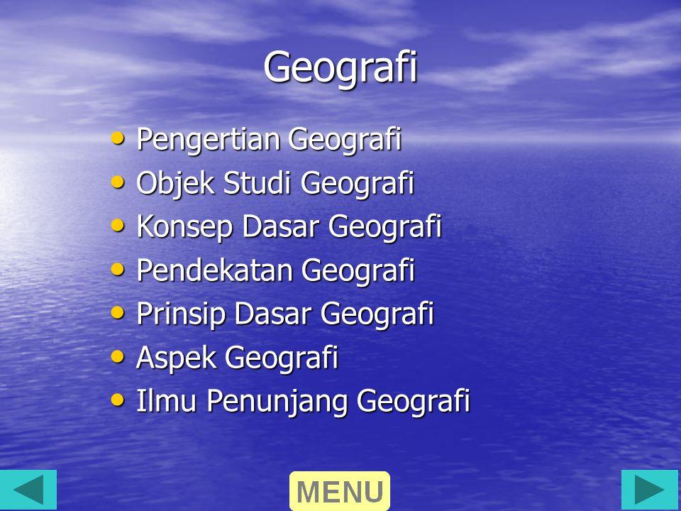 Geografi Pengertian Geografi Pengertian Geografi Objek Studi Geografi Objek Studi Geografi Konsep Dasar Geografi Konsep Dasar Geografi Pendekatan Geog