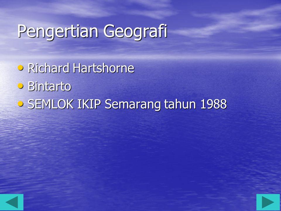 SEMLOK IKIP tahun 1988 Geografi adalah ilmu yang mempelajari persamaan dan perbedaan fenomena geosfer dengan sudut pandang kelingkungan dan kewilayahan dalam konteks keruangan.