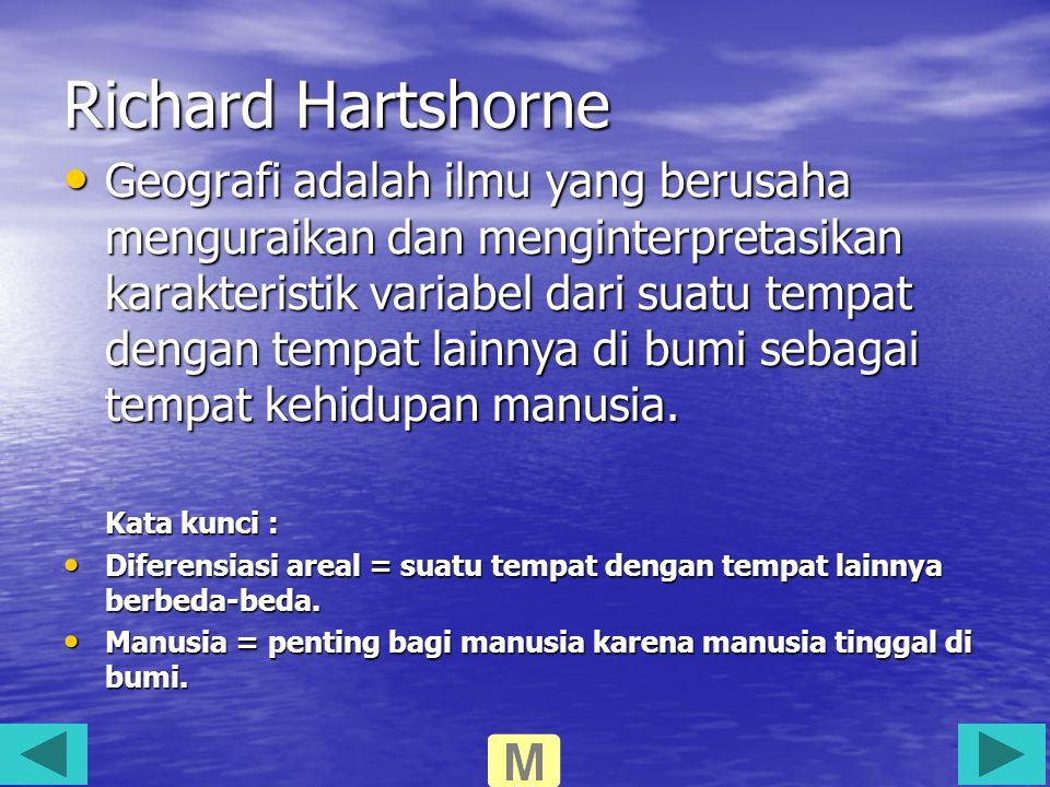 Richard Hartshorne Geografi adalah ilmu yang berusaha menguraikan dan menginterpretasikan karakteristik variabel dari suatu tempat dengan tempat lainn