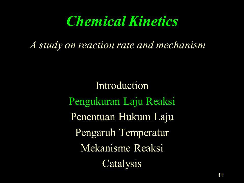 11 Chemical Kinetics Introduction Pengukuran Laju Reaksi Penentuan Hukum Laju Pengaruh Temperatur Mekanisme Reaksi Catalysis A study on reaction rate and mechanism