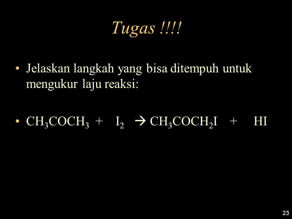 23 Tugas !!!! Jelaskan langkah yang bisa ditempuh untuk mengukur laju reaksi: CH 3 COCH 3 + I 2  CH 3 COCH 2 I + HI