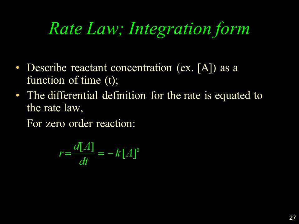 27 Rate Law; Integration form Describe reactant concentration (ex.