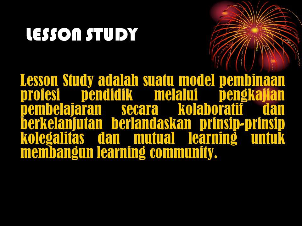 Lesson Study adalah suatu model pembinaan profesi pendidik melalui pengkajian pembelajaran secara kolaboratif dan berkelanjutan berlandaskan prinsip-p