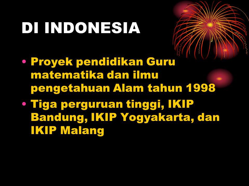 DI INDONESIA Proyek pendidikan Guru matematika dan ilmu pengetahuan Alam tahun 1998 Tiga perguruan tinggi, IKIP Bandung, IKIP Yogyakarta, dan IKIP Mal