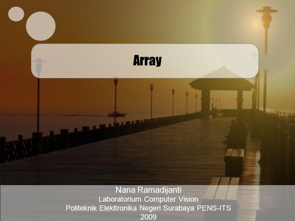 Array Nana Ramadijanti Laboratorium Computer Vision Politeknik Elekltronika Negeri Surabaya PENS-ITS 2009