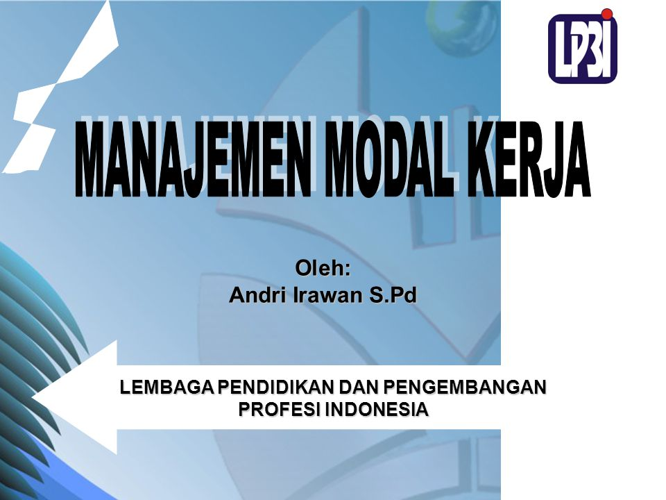 Oleh: Andri Irawan S.Pd LEMBAGA PENDIDIKAN DAN PENGEMBANGAN PROFESI INDONESIA