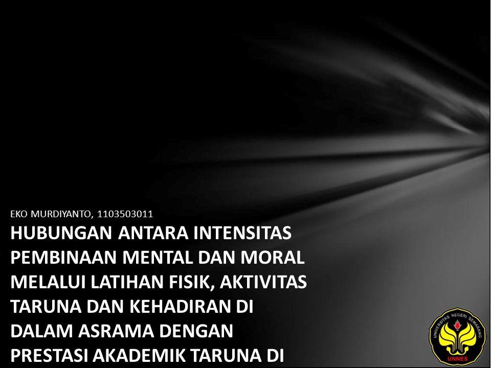 EKO MURDIYANTO, 1103503011 HUBUNGAN ANTARA INTENSITAS PEMBINAAN MENTAL DAN MORAL MELALUI LATIHAN FISIK, AKTIVITAS TARUNA DAN KEHADIRAN DI DALAM ASRAMA