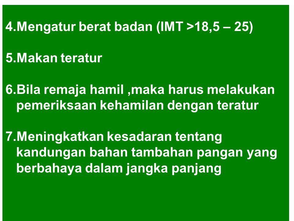 4.Mengatur berat badan (IMT >18,5 – 25) 5.Makan teratur 6.Bila remaja hamil,maka harus melakukan pemeriksaan kehamilan dengan teratur 7.Meningkatkan k