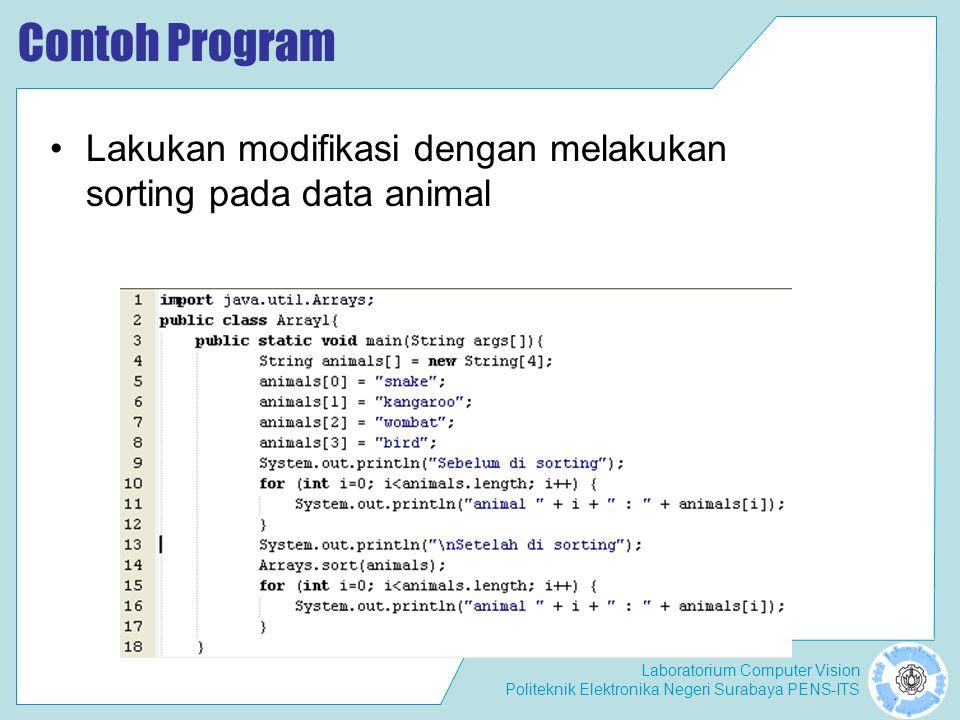 Laboratorium Computer Vision Politeknik Elektronika Negeri Surabaya PENS-ITS Contoh Program Lakukan modifikasi dengan melakukan sorting pada data animal
