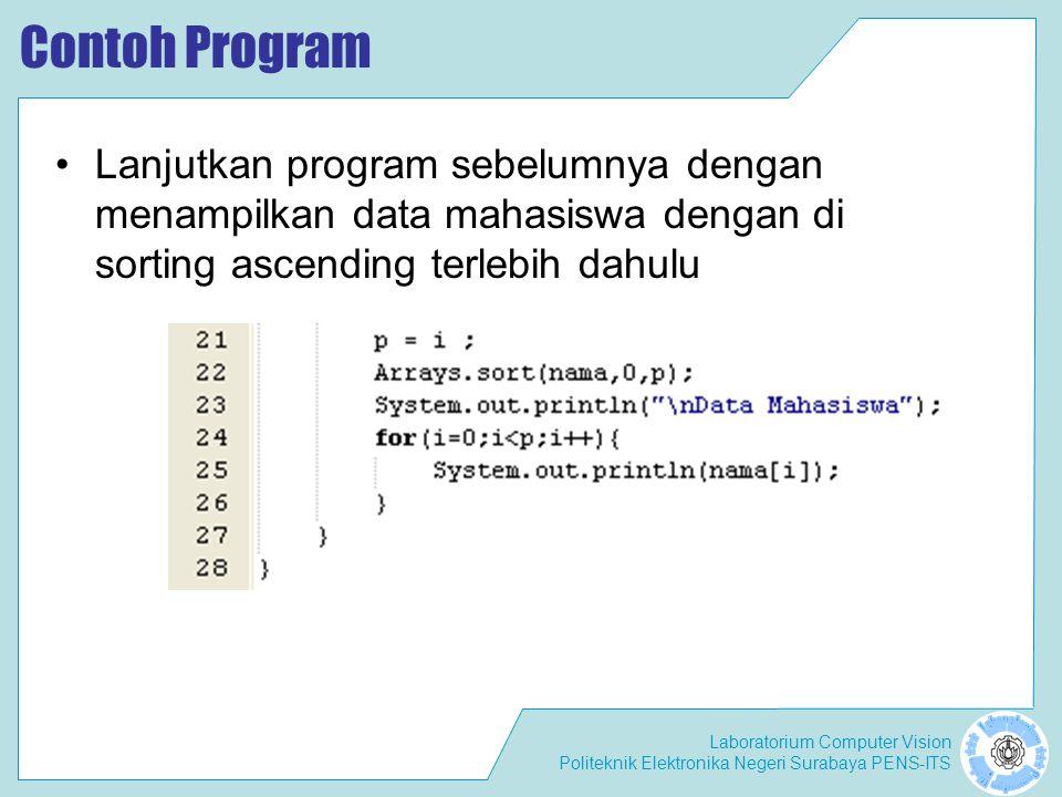 Laboratorium Computer Vision Politeknik Elektronika Negeri Surabaya PENS-ITS Contoh Program Lanjutkan program sebelumnya dengan menampilkan data mahasiswa dengan di sorting ascending terlebih dahulu