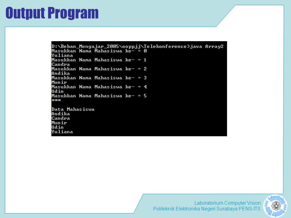 Laboratorium Computer Vision Politeknik Elektronika Negeri Surabaya PENS-ITS Output Program