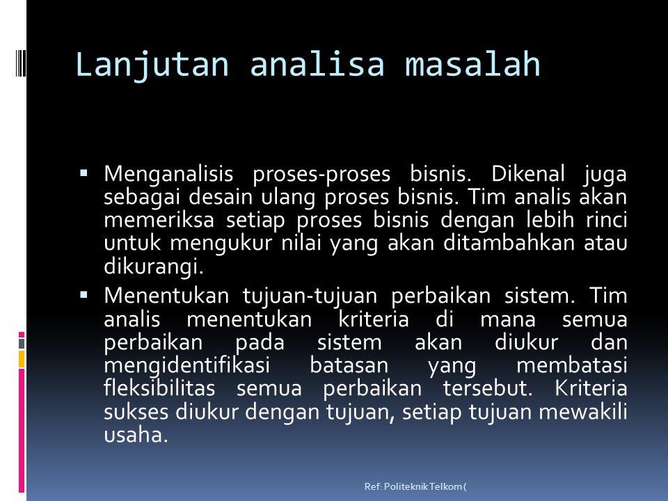 Lanjutan analisa masalah  Menganalisis proses-proses bisnis.