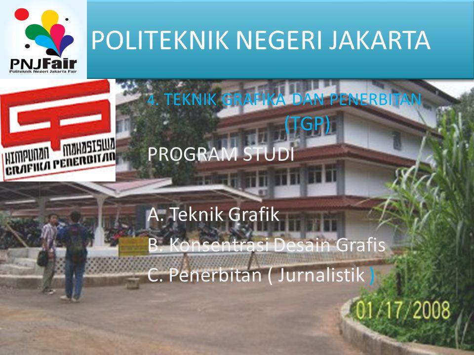 POLITEKNIK NEGERI JAKARTA 4. TEKNIK GRAFIKA DAN PENERBITAN (TGP) PROGRAM STUDI A. Teknik Grafik B. Konsentrasi Desain Grafis C. Penerbitan ( Jurnalist