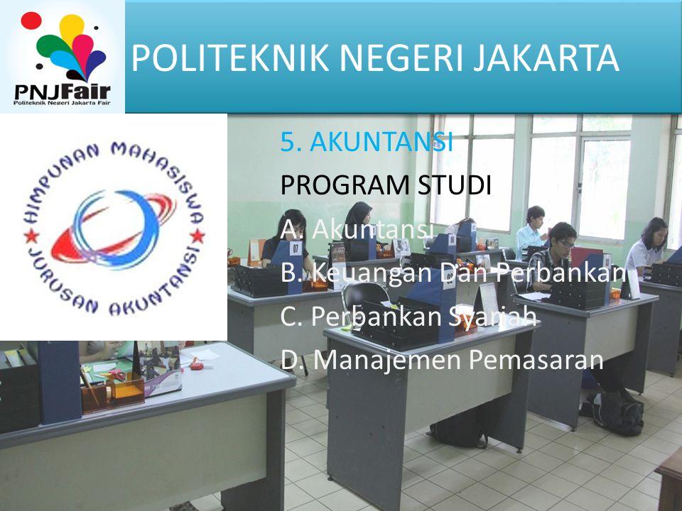 POLITEKNIK NEGERI JAKARTA 5. AKUNTANSI PROGRAM STUDI A. Akuntansi B. Keuangan Dan Perbankan C. Perbankan Syariah D. Manajemen Pemasaran