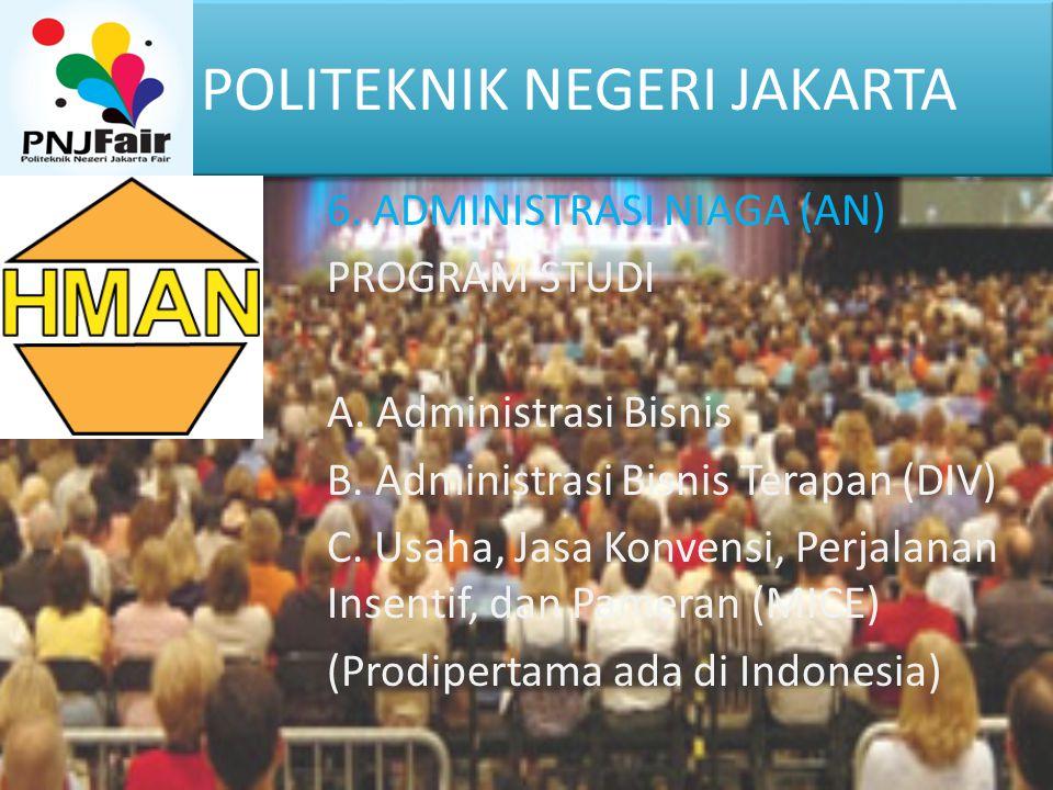 POLITEKNIK NEGERI JAKARTA 6. ADMINISTRASI NIAGA (AN) PROGRAM STUDI A. Administrasi Bisnis B. Administrasi Bisnis Terapan (DIV) C. Usaha, Jasa Konvensi