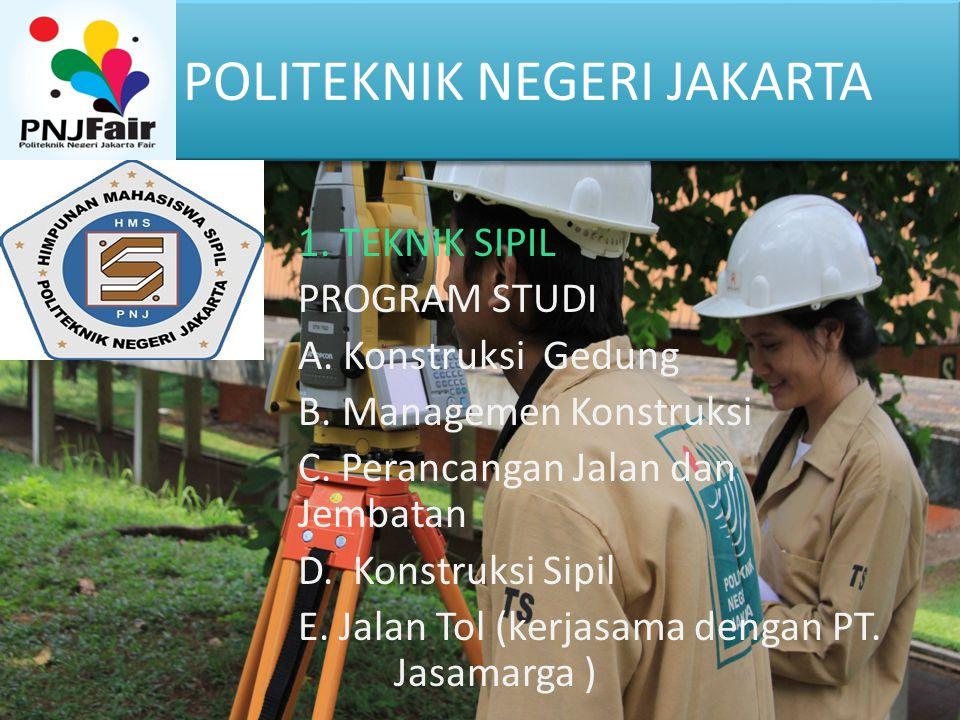 POLITEKNIK NEGERI JAKARTA 1. TEKNIK SIPIL \PROGRAM STUDI A. Konstruksi Gedung B. Managemen Konstruksi C. Perancangan Jalan dan Jembatan D. Konstruksi
